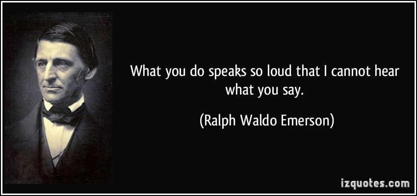 quote-what-you-do-speaks-so-loud-that-i-cannot-hear-what-you-say-ralph-waldo-emerson-280707.jpg